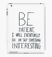 Be patient I will eventually do or say something interesting iPad Case/Skin