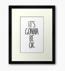 IT'S GONNA BE OK Framed Print