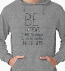 Be patient I will eventually do or say something interesting Lightweight Hoodie