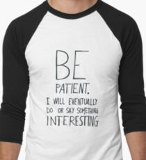 Be patient I will eventually do or say something interesting Men's Baseball ¾ T-Shirt
