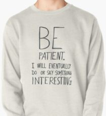 Be patient I will eventually do or say something interesting Pullover