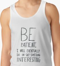 Be patient I will eventually do or say something interesting Tank Top