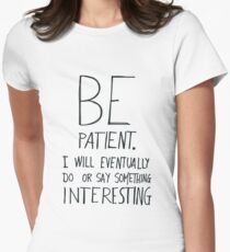Be patient I will eventually do or say something interesting Women's Fitted T-Shirt