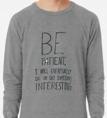 Be patient I will eventually do or say something interesting Lightweight Sweatshirt
