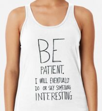 Be patient I will eventually do or say something interesting Women's Tank Top