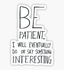Be patient I will eventually do or say something interesting Sticker