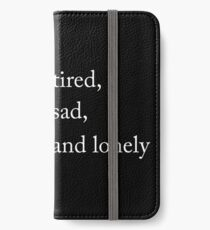 Tired, sad and lonely iPhone Wallet/Case/Skin