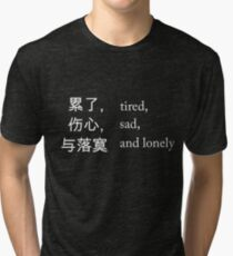 Tired, sad and lonely Tri-blend T-Shirt