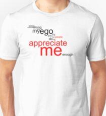 Appreciate me more Unisex T-Shirt