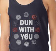 Dun with you Tank Top