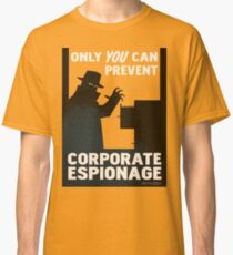 Only You Can Prevent Corporate Espionage Classic T-Shirt