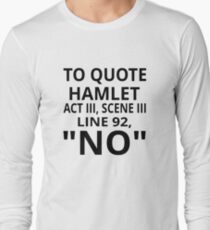 "To Quote Hamlet Act III Scene III Line 92, ""No"" Long Sleeve T-Shirt"