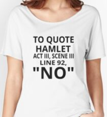 "To Quote Hamlet Act III Scene III Line 92, ""No"" Women's Relaxed Fit T-Shirt"