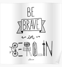 Be brave in Berlin Poster