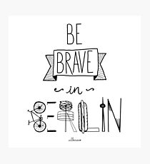 Be brave in Berlin Photographic Print