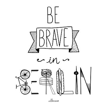 Be brave in Berlin by Villaraco