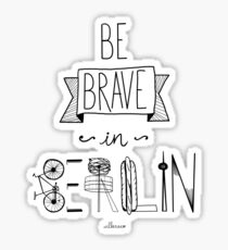 Be brave in Berlin Sticker