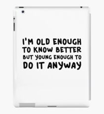 Funny Comedy Humor Old Young Cool Quote iPad Case/Skin