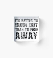 Its Better To Burn Out Kurt Cobain Neil Young Quote Music Acrylic Block