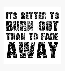Its Better To Burn Out Kurt Cobain Neil Young Quote Music Photographic Print