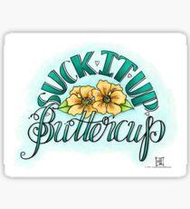 Suck It Up Buttercup Sticker