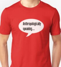 Anthropologically Speaking T-Shirt