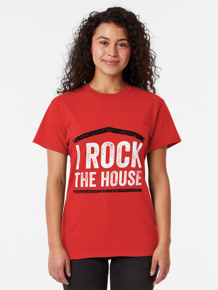 Alternate view of I Rock the House Classic T-Shirt