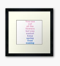 You can cut all the flowers Framed Print