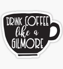 Drink Coffee Like A Gilmore Sticker