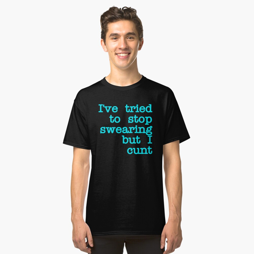 I've Tired to Swearing but I Cunt  Black Stroke blue Classic T-Shirt Front