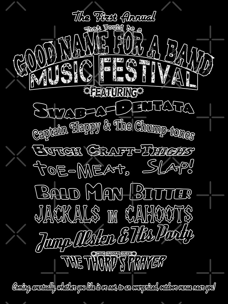 A Good Name For A Band Festival Shirt by Amy-Elyse Neer