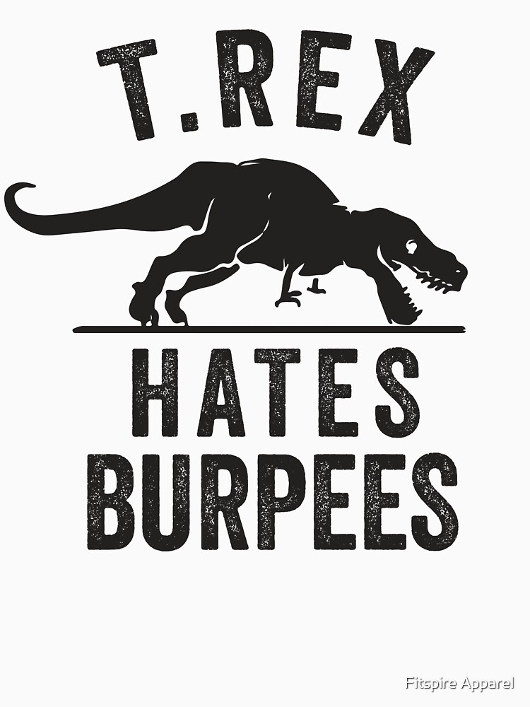 T Rex Hates Burpees by Fitspire