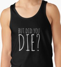 But Did You Die? - White Text Tank Top