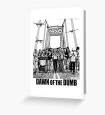 Dawn of the Dumb Greeting Card