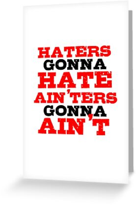 Haters Gonna Hate The Interview Funny Quote Greeting Cards By