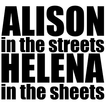 Orphan Black - Alison in the streets, Helena in the sheets (black text) by belivet