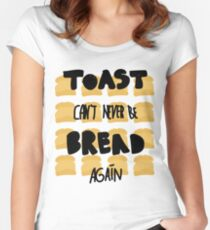 Toast can't never be bread again Women's Fitted Scoop T-Shirt