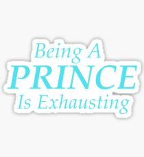 Being A Prince Is Exhausting Sticker