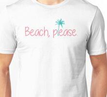 Beach, please. Unisex T-Shirt