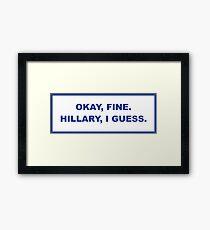 okay, fine. Hillary I guess Framed Print