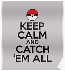 Keep Calm and Catch Em' All Poster