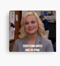 Leslie Knope--Everything Hurts and I'm Dying Canvas Print