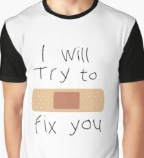 I Will Try To Fix You Graphic T-Shirt
