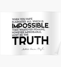 eliminate all which is impossible, truth - arthur conan doyle Poster