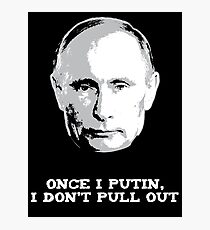 Once I Putin, I Don't Pull Out - Vladimir Putin Shirt 1B Photographic Print