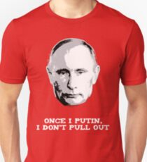 Once I Putin, I Don't Pull Out - Vladimir Putin Shirt 1B Slim Fit T-Shirt