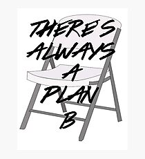There's ALWAYS a Plan B Photographic Print