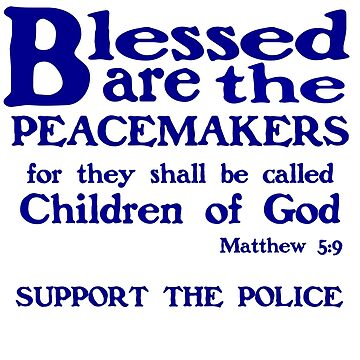 BLESSED ARE THE PEACEMAKERS - SUPPORT POLICE by CalliopeSt