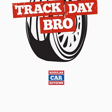 Track Day Bro by RegularCars