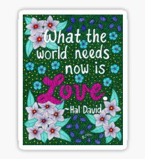 What The World Needs Now Is Love, Hal David Quote, Lettering, Flower Doodle, Inspirational Sticker